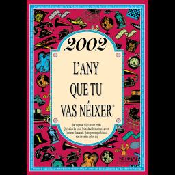 2002 L'any que tu vas néixer